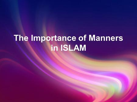 The Importance of Manners in ISLAM. story… A man came to the Prophet PBUH and told him that, O Messenger of Allah PBUH, there is a lady who is known for.
