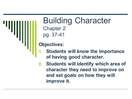 Building Character Chapter 2 pg. 37-41 Objectives: 1. Students will know the importance of having good character. 2. Students will identify which area.