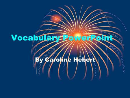 Vocabulary PowerPoint By Caroline Hebert Churlish- (adjective) lacking politeness or good manners; When Vanessa acted churlish to Chuck Norris, Chuck.