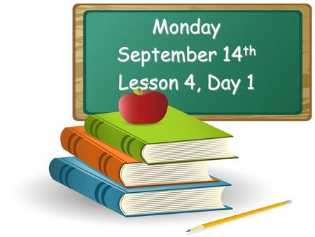 Monday September 14 th Lesson 4, Day 1 Objective: To listen and respond appropriately to oral communication. Question of the Day: What might you see.