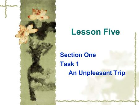 Lesson Five Section One Task 1 An Unpleasant Trip.
