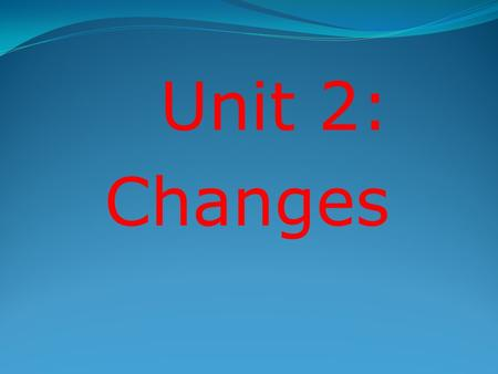 Unit 2: Changes. Chapter 5 TEACHING AND LEARNING.