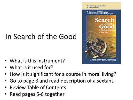 In Search of the Good What is this instrument? What is it used for? How is it significant for a course in moral living? Go to page 3 and read description.