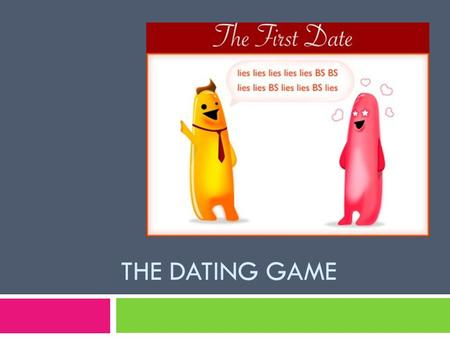 THE DATING GAME. What is dating?  Date: a social meeting between two or more people.  During adolescence, people become more aware of members of the.