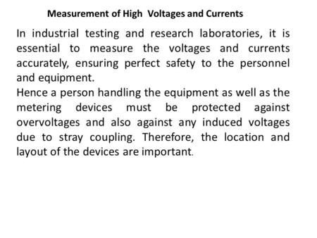 Measurement of High Voltages and Currents In industrial testing and research laboratories, it is essential to measure the voltages and currents accurately,