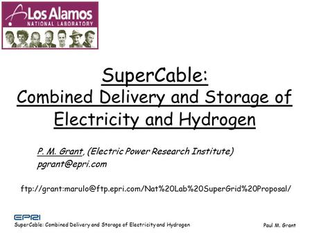 SuperCable: Combined Delivery and Storage of Electricity and Hydrogen Paul M. Grant P. M. Grant, (Electric Power Research Institute) SuperCable: