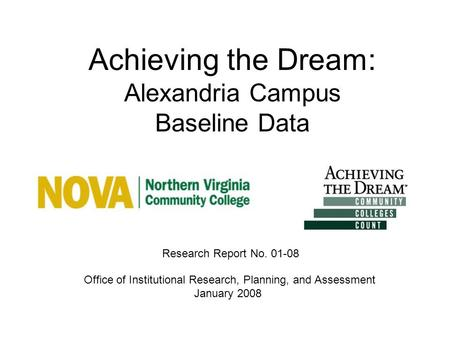 Achieving the Dream: Alexandria Campus Baseline Data Office of Institutional Research, Planning, and Assessment January 2008 Research Report No. 01-08.