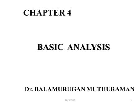 CHAPTER 4 BASIC ANALYSIS Dr. BALAMURUGAN MUTHURAMAN 12015-2016.