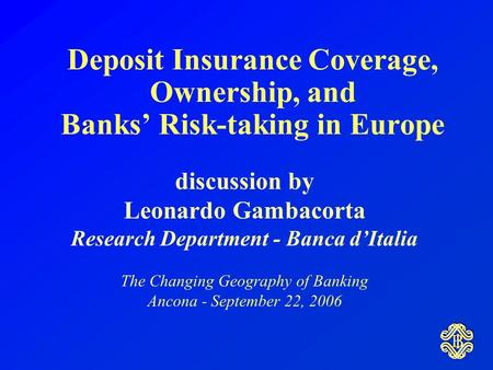 Deposit Insurance Coverage, Ownership, and Banks' Risk-taking in Europe discussion by Leonardo Gambacorta Research Department - Banca d'Italia The Changing.