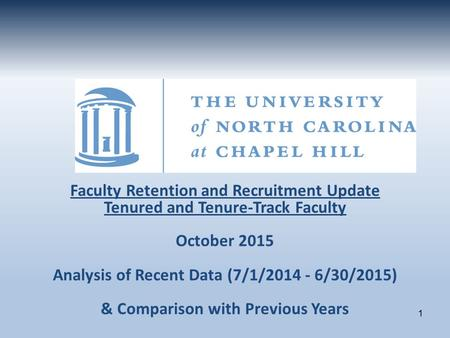 Faculty Retention and Recruitment Update Tenured and Tenure-Track Faculty October 2015 Analysis of Recent Data (7/1/2014 - 6/30/2015) & Comparison with.