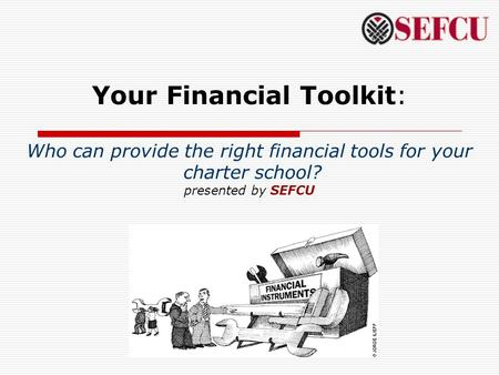 Your Financial Toolkit: Who can provide the right financial tools for your charter school? presented by SEFCU.