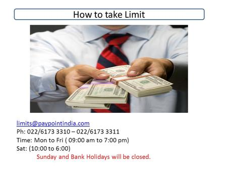 How to take limit Ph: 022/6173 3310 – 022/6173 3311 Time: Mon to Fri ( 09:00 am to 7:00 pm) Sat: (10:00 to 6:00) Sunday and Bank.