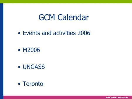 Www.global-campaign.org GCM Calendar Events and activities 2006 M2006 UNGASS Toronto.