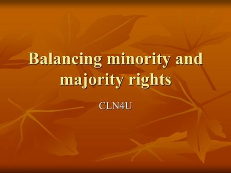 Balancing minority and majority rights CLN4U. Solutions to Inequality As court cases have been decided and governments have passed legislation, there.