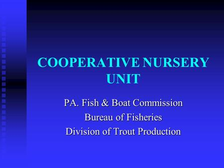COOPERATIVE NURSERY UNIT PA. Fish & Boat Commission Bureau of Fisheries Division of Trout Production.