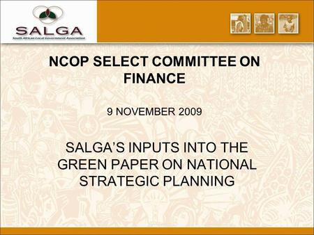 NCOP SELECT COMMITTEE ON FINANCE 9 NOVEMBER 2009 SALGA'S INPUTS INTO THE GREEN PAPER ON NATIONAL STRATEGIC PLANNING.