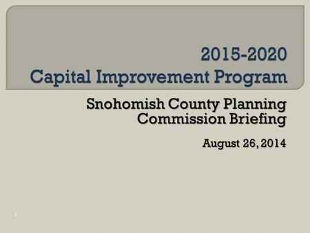 Snohomish County Planning Commission Briefing August 26, 2014 1.