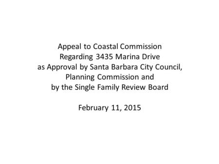 Appeal to Coastal Commission Regarding 3435 Marina Drive as Approval by Santa Barbara City Council, Planning Commission and by the Single Family Review.