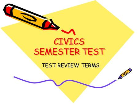 CIVICS SEMESTER TEST TEST REVIEW TERMS TEST REVIEW TERMS.