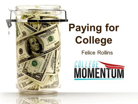 Paying for College Felice Rollins. What is Financial Aid? Funds provided to students and families to help pay for postsecondary educational expenses.