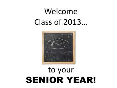 Welcome Class of 2013… to your SENIOR YEAR!. Transcript Review Review Confidential Information Name on transcript must be legal name on birth certificate.