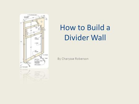 How to Build a Divider Wall By Charysse Roberson.