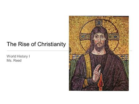 The Rise of Christianity World History I Ms. Reed.