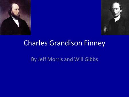 Charles Grandison Finney By Jeff Morris and Will Gibbs.