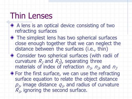 Thin Lenses A lens is an optical device consisting of two refracting surfaces The simplest lens has two spherical surfaces close enough together that we.