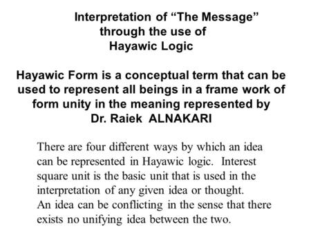 "Interpretation of ""The Message"" through the use of Hayawic Logic Hayawic Form is a conceptual term that can be used to represent all beings in a frame."