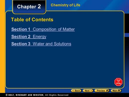 Chemistry of Life Chapter 2 Table of Contents Section 1 Composition of Matter Section 2 Energy Section 3 Water and Solutions.