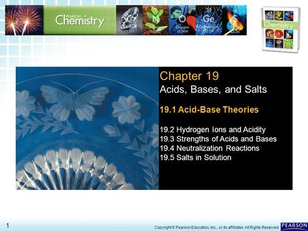 19.1 Acid-Base Theories> 1 Copyright © Pearson Education, Inc., or its affiliates. All Rights Reserved. Chapter 19 Acids, Bases, and Salts 19.1 Acid-Base.