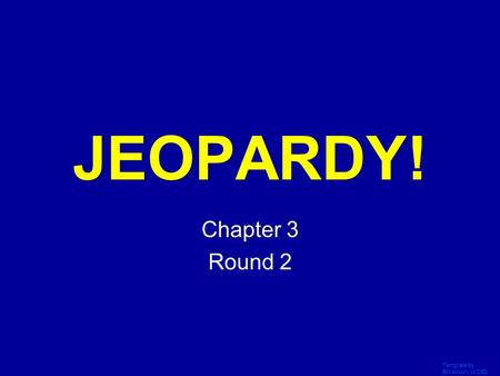 Template by Bill Arcuri, WCSD Click Once to Begin JEOPARDY! Chapter 3 Round 2.