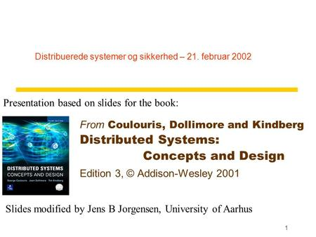 1 Distribuerede systemer og sikkerhed – 21. februar 2002 From Coulouris, Dollimore and Kindberg Distributed Systems: Concepts and Design Edition 3, © Addison-Wesley.