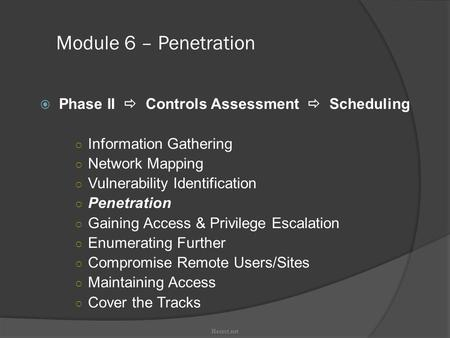 Module 6 – Penetration  Phase II  Controls Assessment  Scheduling ○ Information Gathering ○ Network Mapping ○ Vulnerability Identification ○ Penetration.