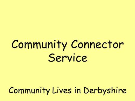 Community Lives in Derbyshire Community Connector Service.