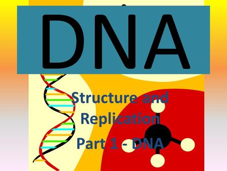 DNA Structure and Replication Part 1 - DNA. DNA Deoxyribonucleic Acid DNA contains all the instructions for all the traits of a living organism. What.