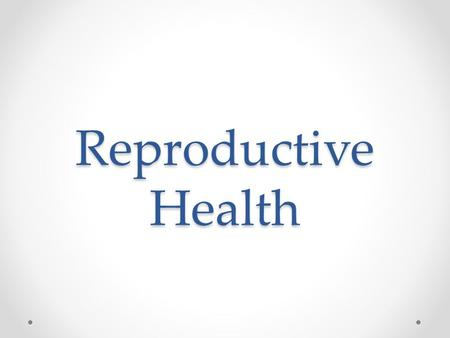 Reproductive Health. Health Class Rules Everyone has the right to 'pass'. It's all right to be embarrassed or not to know all the answers. Everyone's.