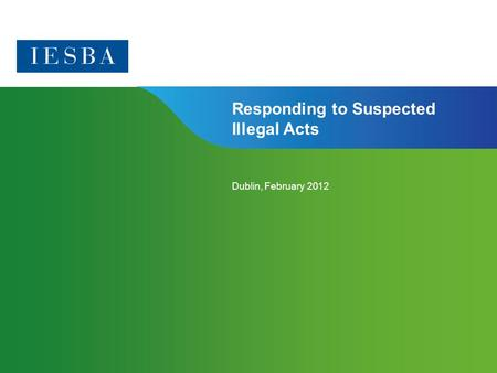 Page 1 | Confidential and Proprietary Information Responding to Suspected Illegal Acts Dublin, February 2012.