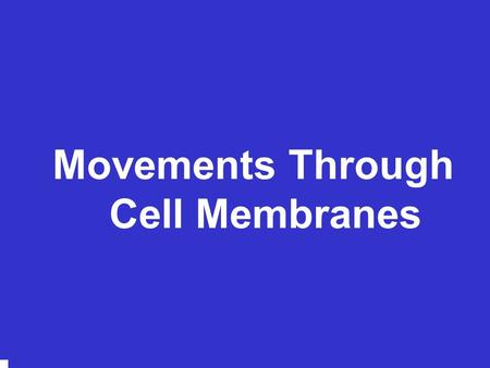 Copyright © 2006 Pearson Education, Inc., publishing as Benjamin Cummings Movements Through Cell Membranes.