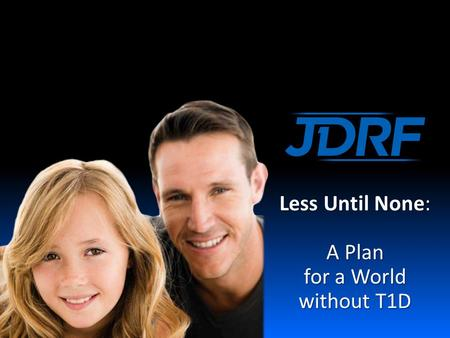 Less Until None: A Plan for a World without T1D. 2 LESSUNTILNONE 2 JDRF's Vision for the Future.