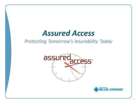 Assured Access Protecting Tomorrow's Insurability Today 1.