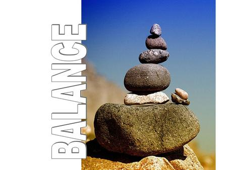 Where have you heard this word before? What are some examples you can think of? What is Balance?