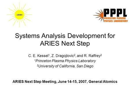 Systems Analysis Development for ARIES Next Step C. E. Kessel 1, Z. Dragojlovic 2, and R. Raffrey 2 1 Princeton Plasma Physics Laboratory 2 University.