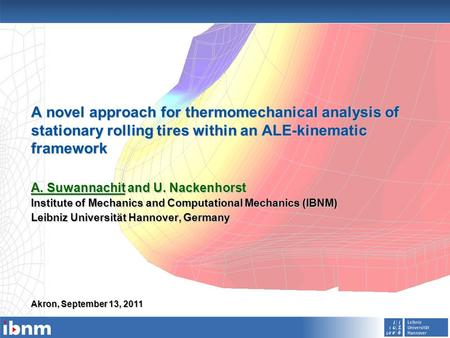 A novel approach for thermomechanical analysis of stationary rolling tires within an ALE-kinematic framework A. Suwannachit and U. Nackenhorst Institute.
