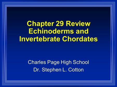 Chapter 29 Review Echinoderms and Invertebrate Chordates Charles Page High School Dr. Stephen L. Cotton.