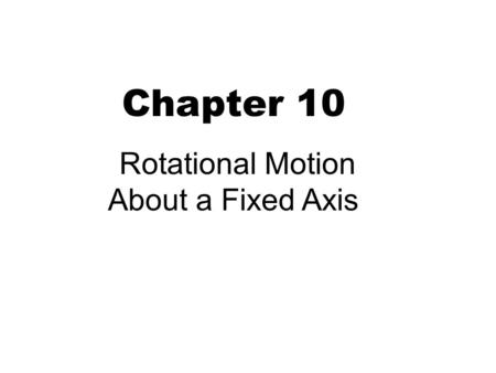 Chapter 10 Rotational Motion About a Fixed Axis. 2 Rigid body A body with a definite shape that doesn't change 1. Vibrating or deforming can be ignored.