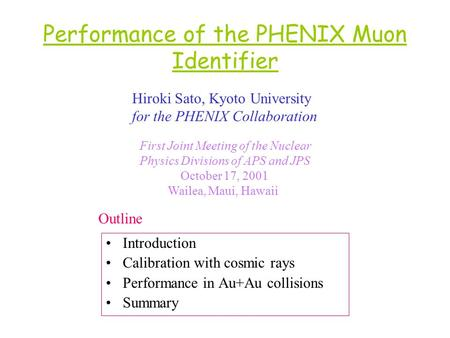 Performance of the PHENIX Muon Identifier Introduction Calibration with cosmic rays Performance in Au+Au collisions Summary Hiroki Sato, Kyoto University.