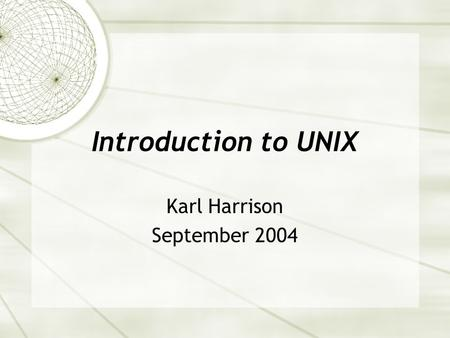 Introduction to UNIX Karl Harrison September 2004.