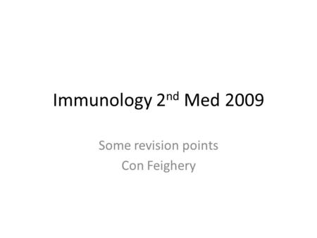 Immunology 2 nd Med 2009 Some revision points Con Feighery.